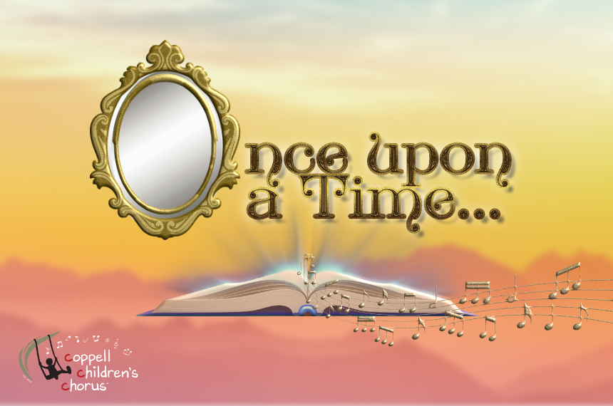 The Coppell Children's Chorus Presents: Once Upon a Time